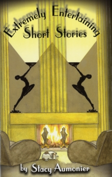 Extremely Entertaining Short Stories : Classic Works of a Master, Hardback Book