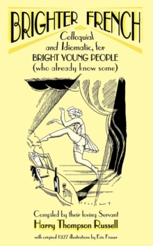 Brighter French : Colloquial and Idiomatic, for Bright Young People (who Already Know Some), Paperback Book