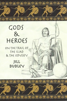 Gods & Heroes : On the Trail of the Iliad and the Odyssey, Paperback / softback Book