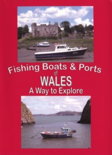 The Fishing Boats and Ports of Wales : Wales a Way to Explore, Spiral bound Book