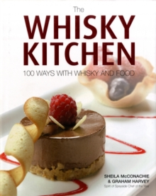 The Whisky Kitchen : 100 Ways with Whisky and Food, Hardback Book