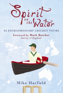 Spirit On The Water : XI Extraordinary Cricket Tours, Paperback / softback Book