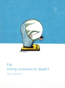 Fat : Eating Ourselves to Death?, Paperback Book