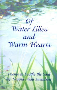 Of Water Lilies and Warm Hearts : Poems to Soothe the Soul, Paperback Book