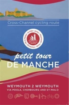 Petit Tour De Manche: Cross-channel Cycling Route : Weymouth 2 Weymouth via Poole, Cherbourg and Saint-Malo, Paperback Book