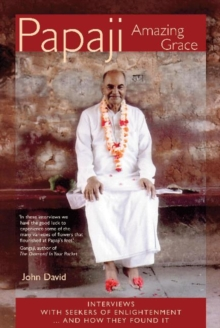 Papaji Amazing Grace : Interviews with Seekers for Enlightenment -- & How They Found It, Paperback Book