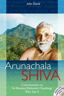 Arunachala Shiva : Commentaries on Sri Ramana Maharshi's Teachings, Who am I?, Hardback Book