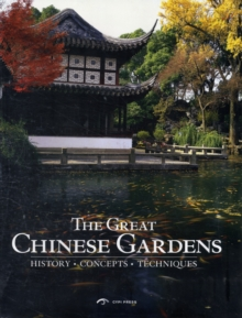 The Great Chinese Gardens : History, Concepts, Techniques, Hardback Book