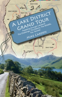 A Lake District Grand Tour : Pedalling Through Lakeland: The Challenge, the History, the Wildlife, the Scones, Paperback Book
