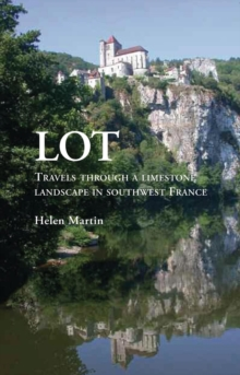 Lot : Travels Through a Limestone Landscape in SouthWest France, Paperback / softback Book