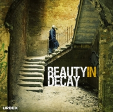 Beauty in Decay: The Art of Urban Exploration, Hardback Book