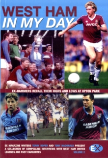 West Ham United : In My Day: Exclusive Interviews with Ex-Players on What Playing for the Hammers Was Really Like v. 2, Paperback Book