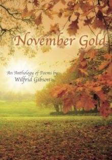 November Gold : An Anthology of Poems by Wilfrid Gibson, Hardback Book