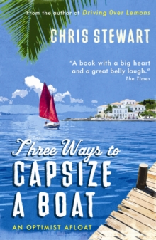 Three Ways to Capsize a Boat : An Optimist Afloat, Paperback Book