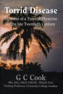 Torrid Disease : Memoirs of a Tropical Physician in the Late Twentieth Century, Hardback Book