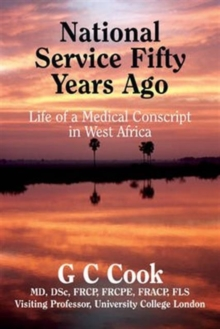 National Service Fifty Years Ago : Life of a Medical Conscript in West Africa, Hardback Book