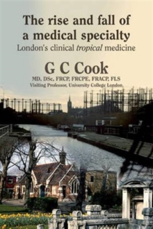 The Rise and Fall of a Medical Specialty : London's Clinical Tropical Medicine, Hardback Book