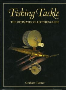 Fishing Tackle : The Ultimate Collector's Guide, Hardback Book