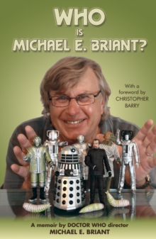 Who is Michael E. Briant? : A Memoir by the Doctor Who Director, Paperback Book