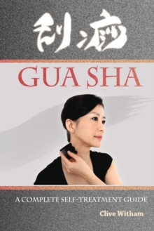 Gua Sha : A Complete Self-Treatment Guide, Paperback / softback Book