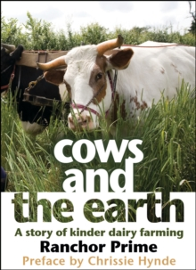 Cows and the Earth : A Story of Kinder Dairy Farming, Hardback Book