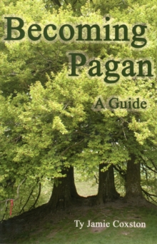 Becoming Pagan : A Guide, Paperback Book