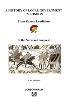 London A History of Local Government in London : From Roman Londinium to The Norman Conquest, EPUB eBook