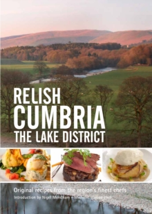 Relish Cumbria - The Lake District : Original Recipes from the Regions Finest Chefs, Hardback Book
