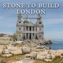 Stone to Build London : Portland's Legacy, Hardback Book
