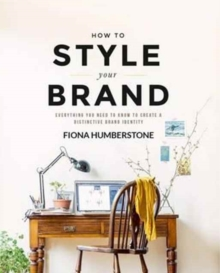 How to Style Your Brand : Everything You Need to Know to Create a Distinctive Brand Identity, Paperback Book