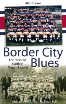 Border City Blues : the Story of Rugby League in Carlisle, Paperback / softback Book