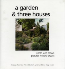 A Garden and Three Houses : The Story of Architect Peter Aldington's Garden and Three Village Houses, Hardback Book