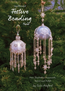 Spellbound Festive Beading Three : More Decorative Ornaments, Tassels and Motifs, Paperback Book