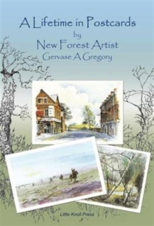 A Lifetime in Postcards : by New Forest Artist Gervase A Gregory, Paperback Book