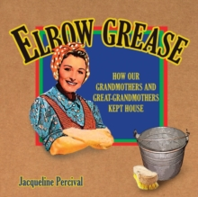Elbow Grease : How Our Grandmothers and Great-grandmothers Kept House, Paperback Book