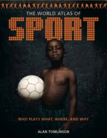 The World Atlas of Sport : Who Plays What, Where and Why, Paperback / softback Book