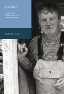 Cold Iron : Aspects of the Occupational Lore of Irish Fishermen, Paperback Book
