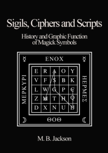 Sigils, Ciphers and Scripts : The History and Graphic Function of Magick Symbols, Paperback / softback Book