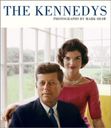 The Kennedys : Photographs by Mark Shaw, Hardback Book