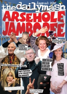 Arsehole Jamboree : The Daily Mash Annual, Paperback Book