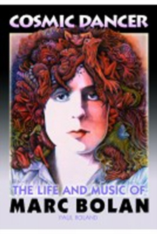 Cosmic Dancer : The Life & Music of Marc Bolan, Paperback Book