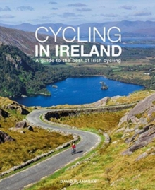 Cycling In Ireland : A guide to the best of Irish cycling, Paperback / softback Book