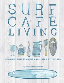 Surf Cafe Living : Cooking, Entertaining and Living by the Sea, Paperback / softback Book