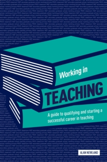Working in Teaching : A Guide to Qualifying and Starting a Successful Career in Teaching, Paperback Book
