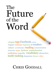 The Future of the Word : Technology, culture and the slow erosion of literacy, EPUB eBook