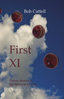 First XI : Eleven Stories of the World of Cricket, Paperback Book