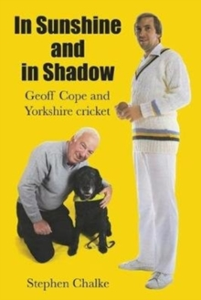 In Sunshine and in Shadow : Geoff Cope and Yorkshire Cricket, Hardback Book