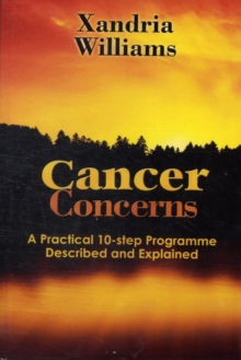 Cancer Concerns : A Practical 10-step Path Towards RecoveryDescribed and Explained, Hardback Book