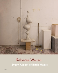 Rebecca Warren : Every Aspect of Bitch Magic, Hardback Book