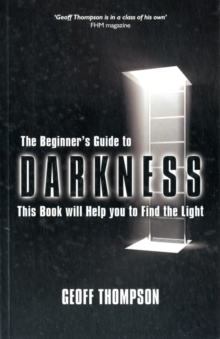 Beginners Guide to Darkness : This Book Will Help You to Find the Light, Paperback Book